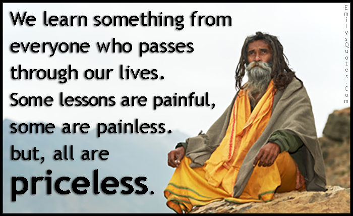 EmilysQuotes.Com - learn, learning, passes, life, lessons, painful, pain, painless, priceless, wisdom, unknown