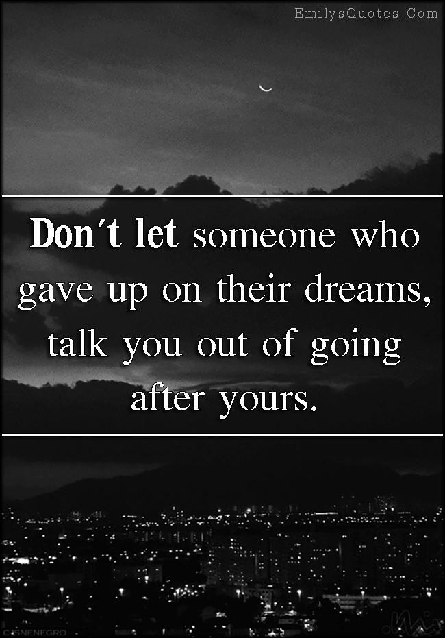 EmilysQuotes.Com - let, gave up, dreams, inspirational, motivational, encouraging, unknown