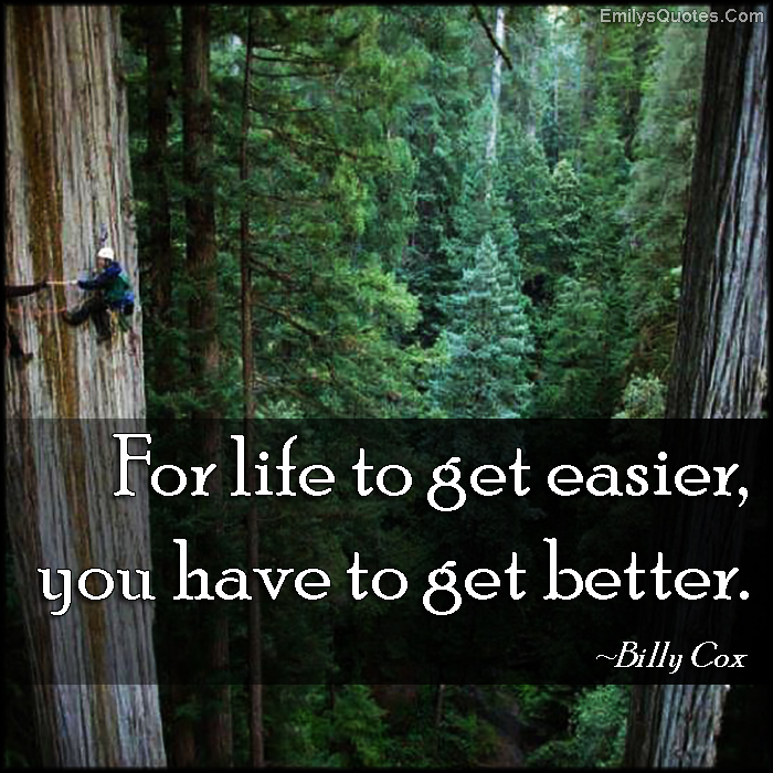 EmilysQuotes.Com - life, easier, get better, change, inspirational, attitude, motivational, Billy Cox
