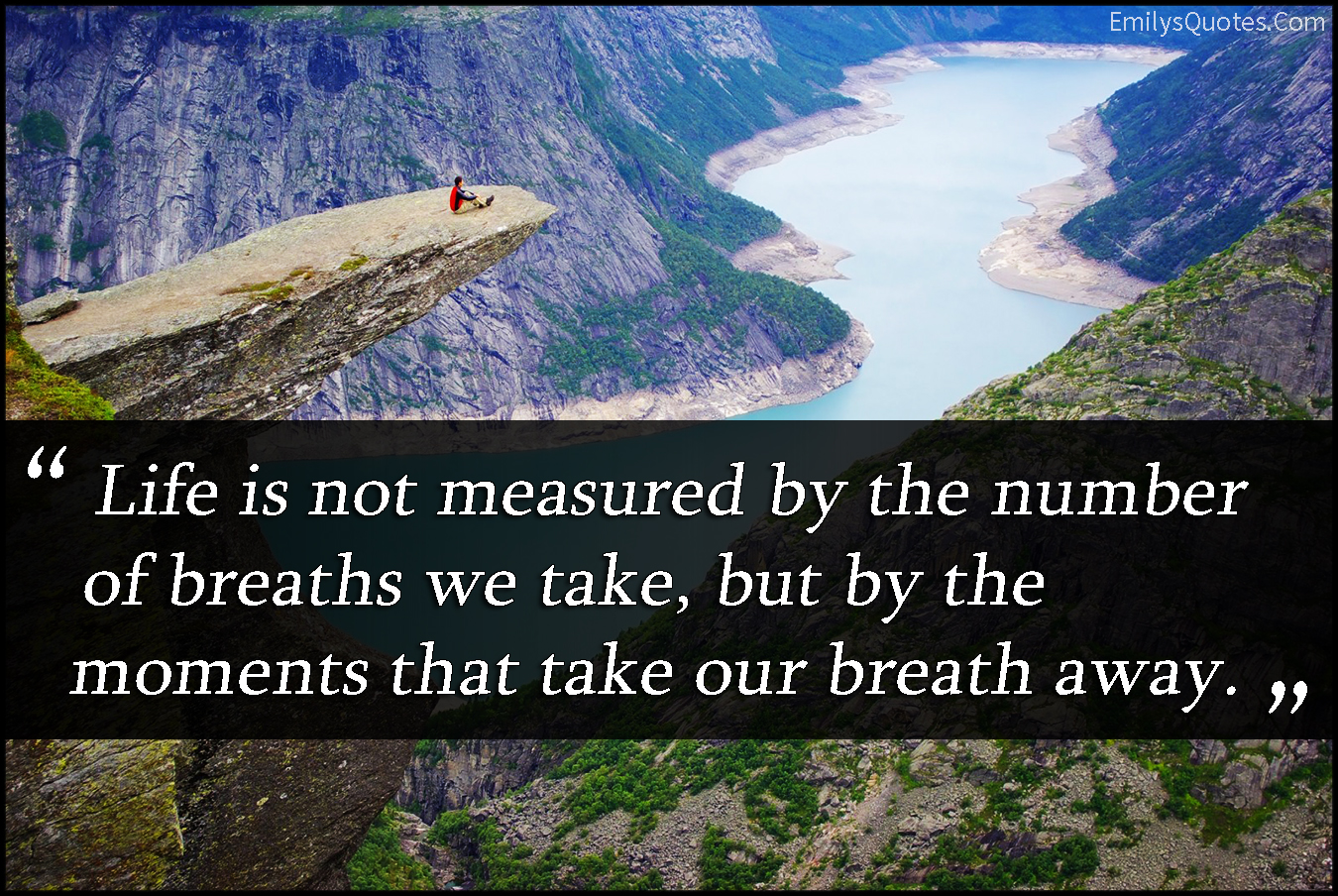 Life S Not About The Breaths You Take Quote: Life Is Not Measured By The Number Of Breaths We Take, But