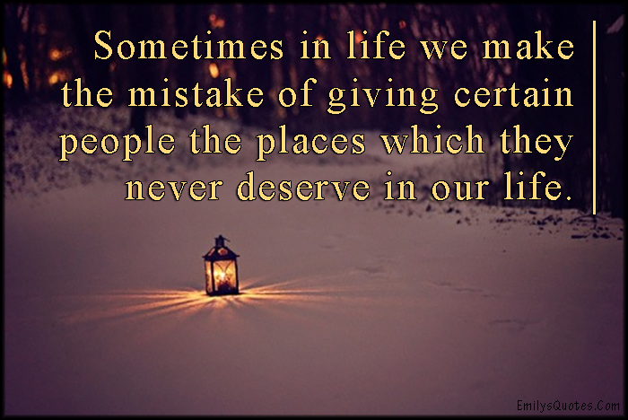 EmilysQuotes.Com - life, mistake, people, deserve, relationship, unknown