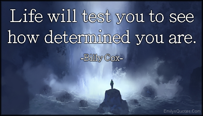 EmilysQuotes.Com - life, test, see, determined, motivational, inspirational, attitude, Billy Cox