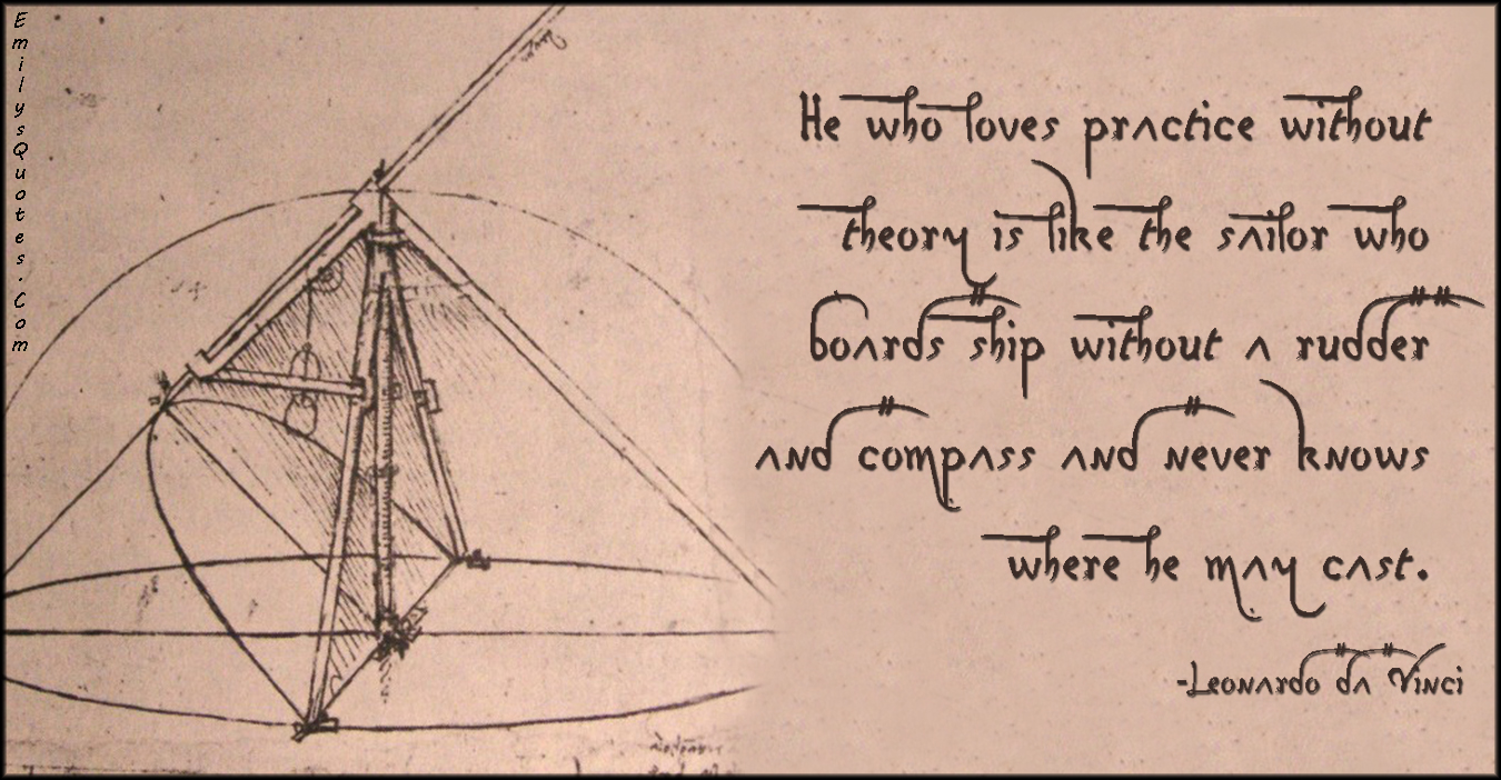 EmilysQuotes.Com - loves, practice, theory, sailor, ship, board, rudder, compass, know, cast, amazing, wisdom, consequences, intelligent, Leonardo da Vinci