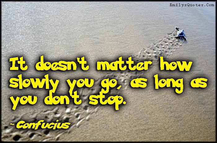 EmilysQuotes.Com - matter, slow, don't stop, motivational, inspirational, attitude, encouraging, Confucius