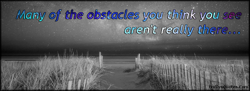 EmilysQuotes.Com - obstacles, think, see, amazing, great, inspirational, attitude, encouraging, unknown