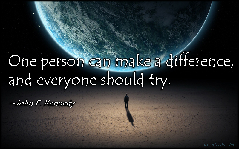 EmilysQuotes.Com - one person, make, difference, change, try, amazing, great, inspirational, encouraging, motivational, John F. Kennedy