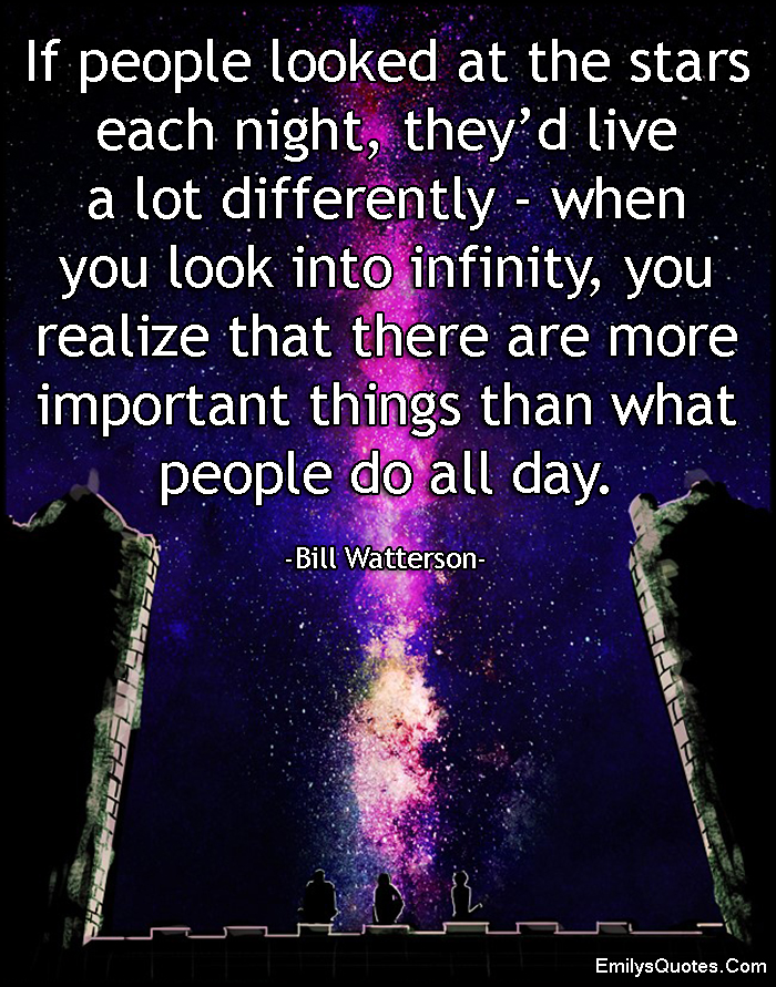EmilysQuotes.Com - people, look, stars, night, different, infinity, space, realize, understand, important, amazing, great, inspirational, wisdom, change, Bill Watterson