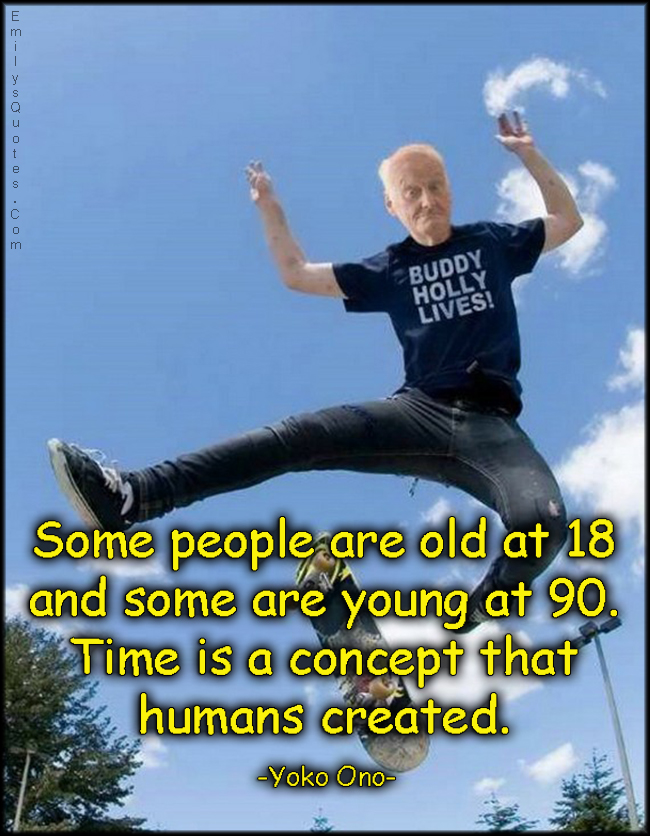 EmilysQuotes.Com - people, old, 18, young, 90, time, concept, inspirational, intelligent, Yoko Ono