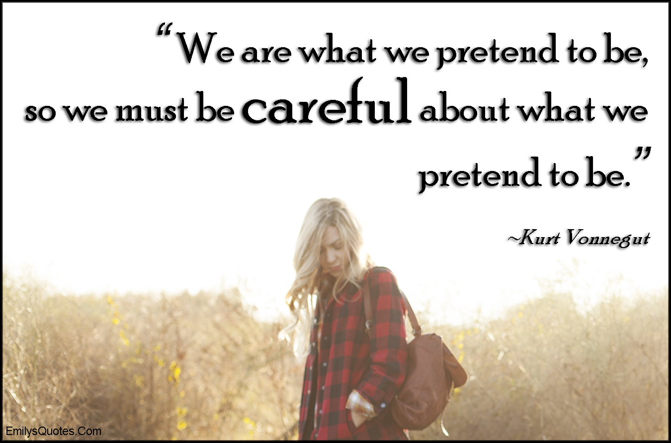 EmilysQuotes.Com - pretend, careful, advice, wisdom, consequences, Kurt Vonnegut