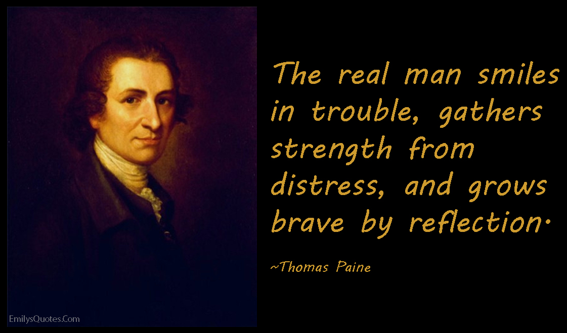 EmilysQuotes.Com - real man, smile, trouble, strength, distress, grow, brave, reflection, courage, inspirational, encouraging, Thomas Paine