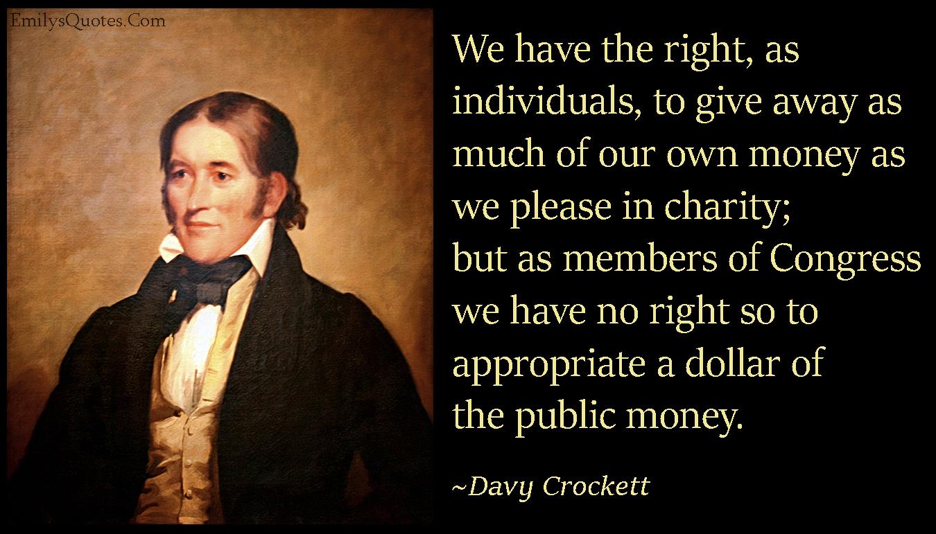 EmilysQuotes.Com - right, individuals, money, charity, congress, dollar, public, intelligent, politics, Davy Crockett