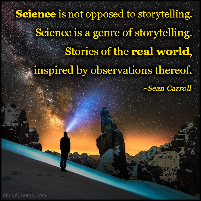 EmilysQuotes.Com - science, storytelling, genre, stories, real world, inspirational, observations, amazing, intelligent, Sean Carroll