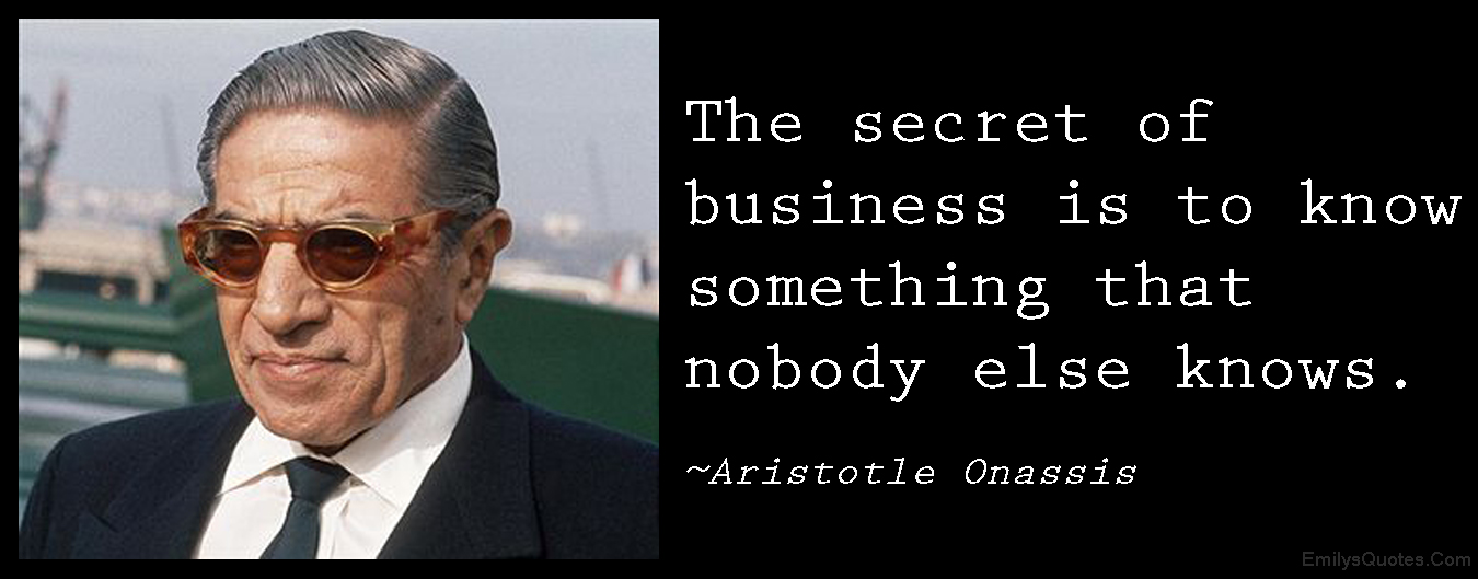 EmilysQuotes.Com - secret, business, know, success, intelligent, knowledge, Aristotle Onassis
