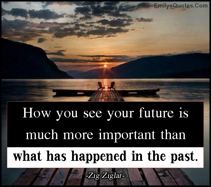 EmilysQuotes.Com - see, future, important, past, inspirational, Zig Ziglar