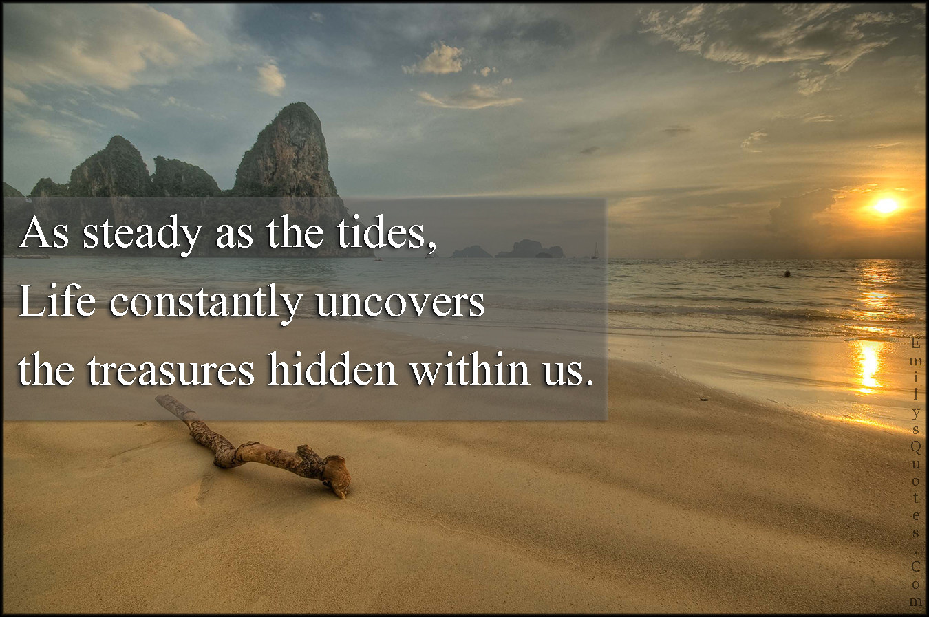 EmilysQuotes.Com - steady, tides, life, uncover, treasures, hidden, inspirational, unknown