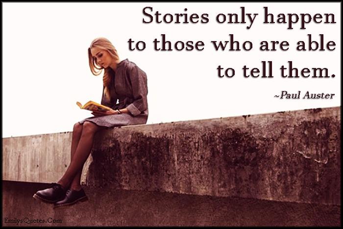 EmilysQuotes.Com - stories, happen, able, tell, inspirational, intelligent, Paul Auster