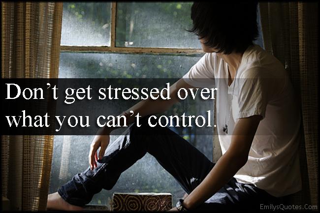 EmilysQuotes.Com - stress, control, advice, life, unknown