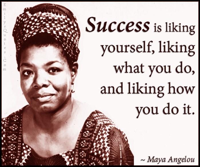 EmilysQuotes.Com - success, liking, positive, inspirational, intelligent, Maya Angelou