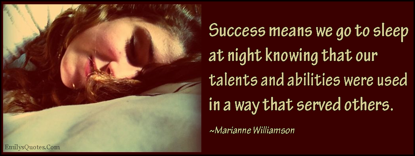 EmilysQuotes.Com - success, sleep, night, know, talents, abilities, serve, inspirational, being a good person, kindness, caring, positive, Marianne Williamson