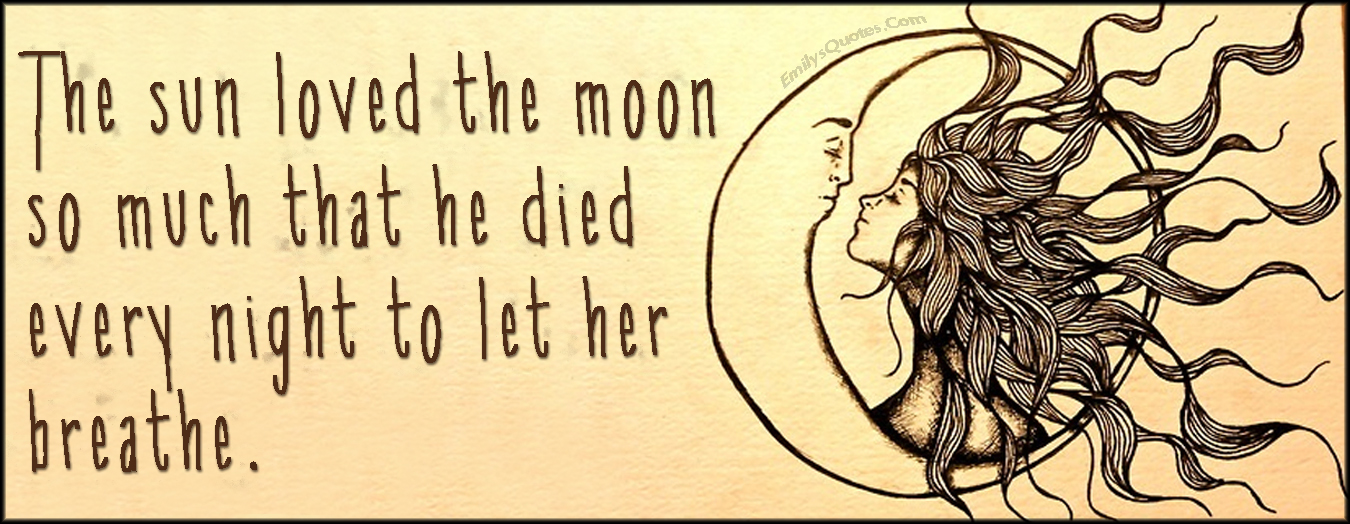 EmilysQuotes.Com - sun, love, moon, death, night, breath, life, amazing, inspirational, feelings, romantic, sad, sacrifice, unknown