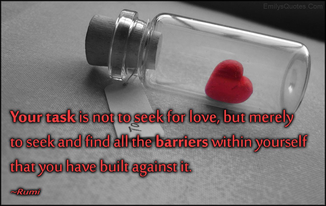 EmilysQuotes.Com - task, seek, love, find, barriers, wisdom, advice, feelings, Rumi