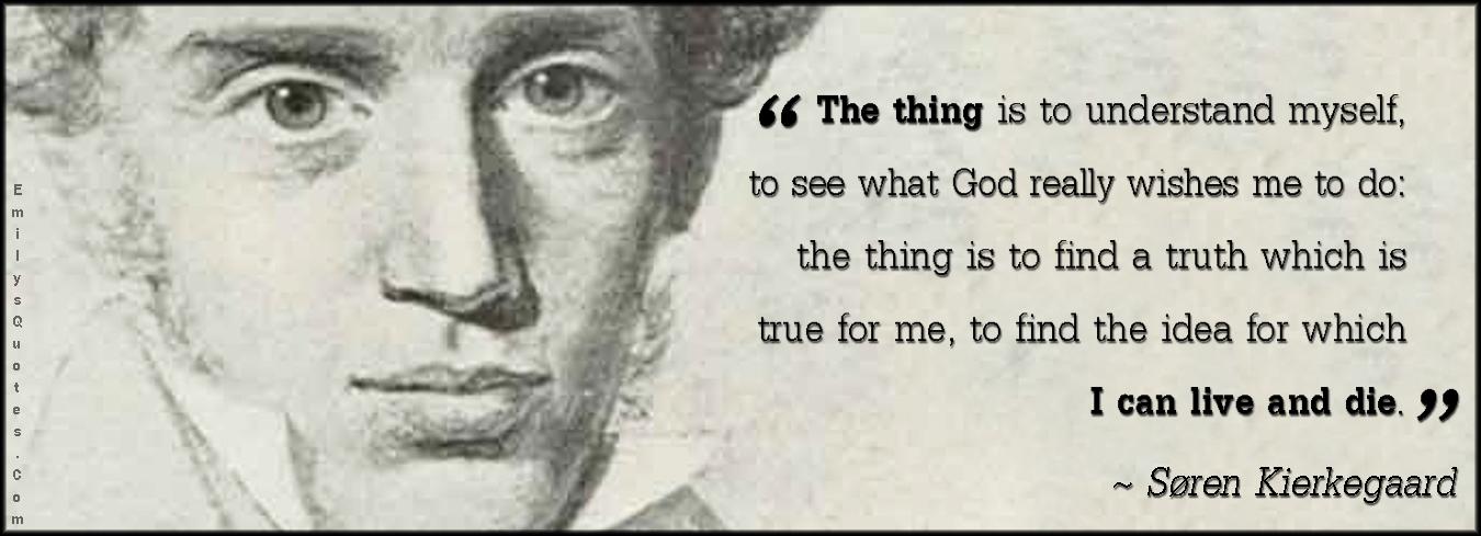 EmilysQuotes.Com - the thing, understand, myself, understanding, see, God, wish, do, truth, find, idea, life, death, amazing, great, inspirational, wisdom, intelligent,  Søren Kierkegaard