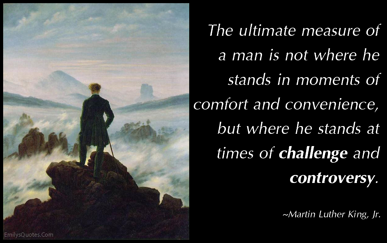 EmilysQuotes.Com - ultimate, measure, man, stand, moments, comfort, convenience, challenge, controversy, inspirational, motivational, character, intelligent, Martin Luther King, Jr.