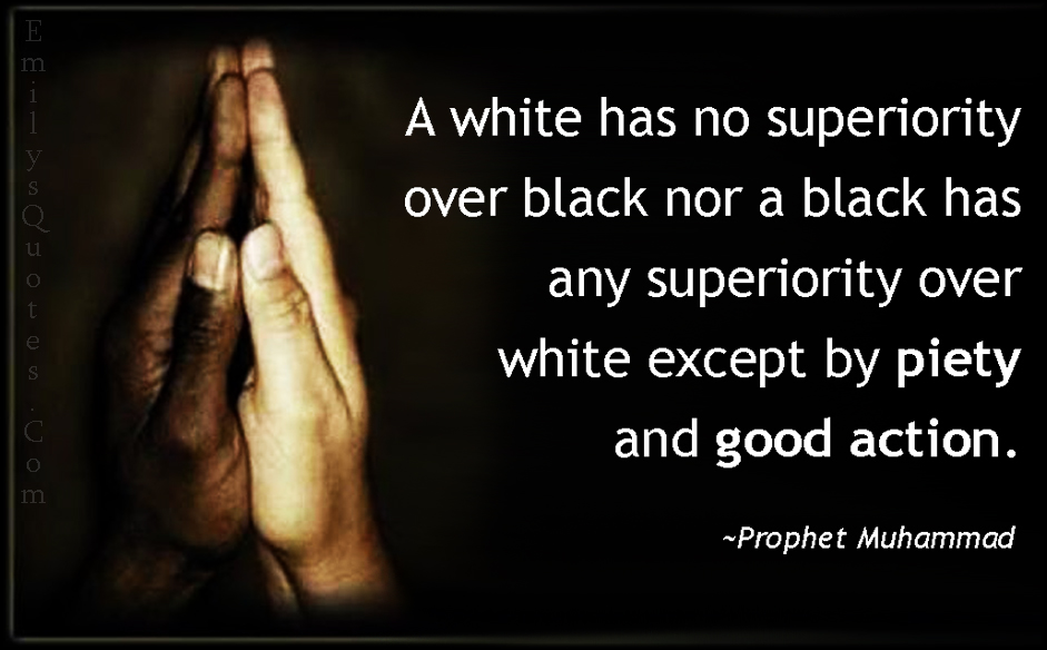 EmilysQuotes.Com - white, superiority, black, piety, good action, amazing, great, inspirational, kindness, being a good person, equality, racial equality, Prophet Muhammad
