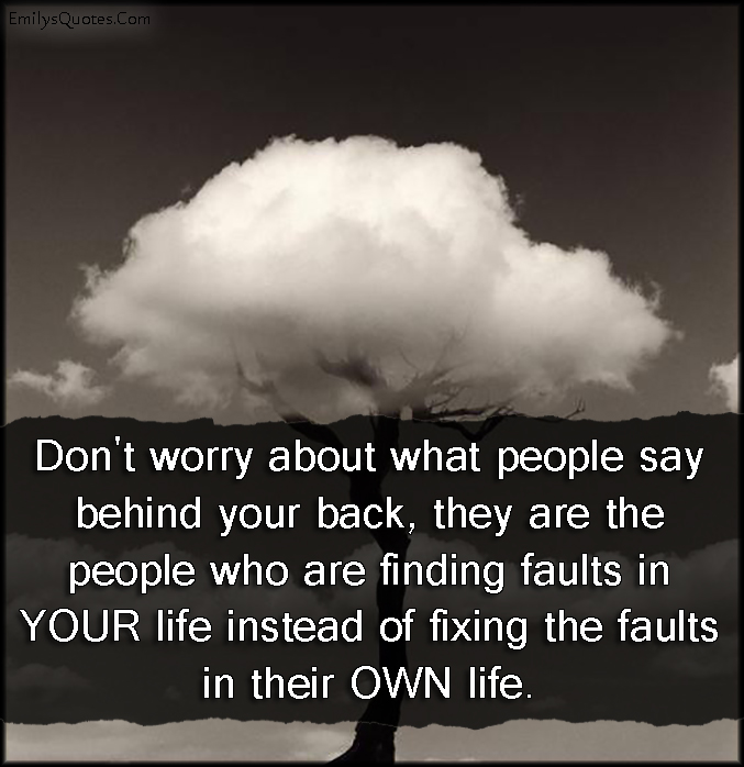 EmilysQuotes.Com - worry, people, say, behind back, find, fault, life, fix, advice, relationship, mistake, unknown