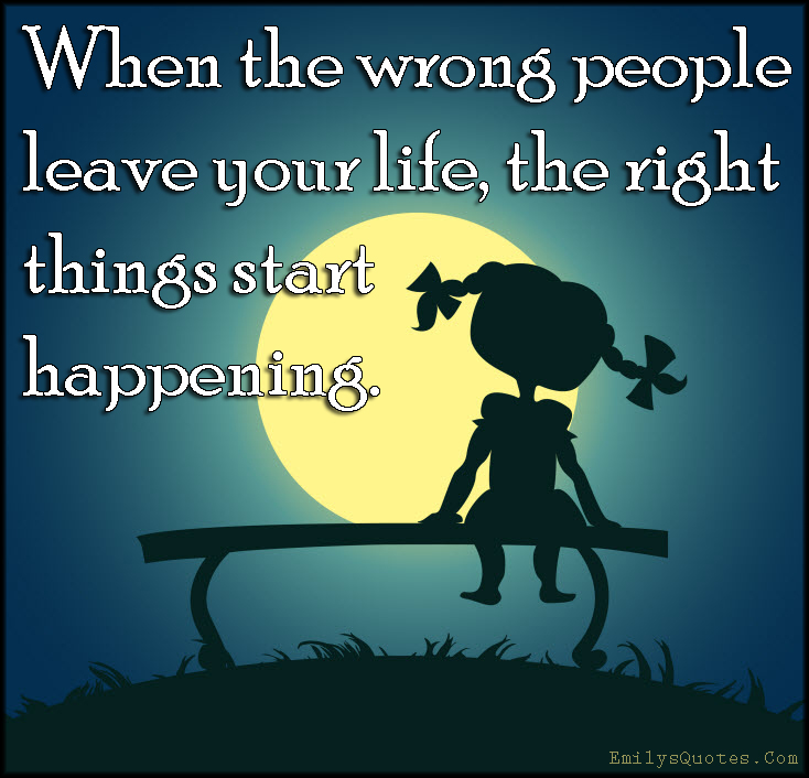 EmilysQuotes.Com - wrong people, people, leave, life, right, positive, inspirational, unknown
