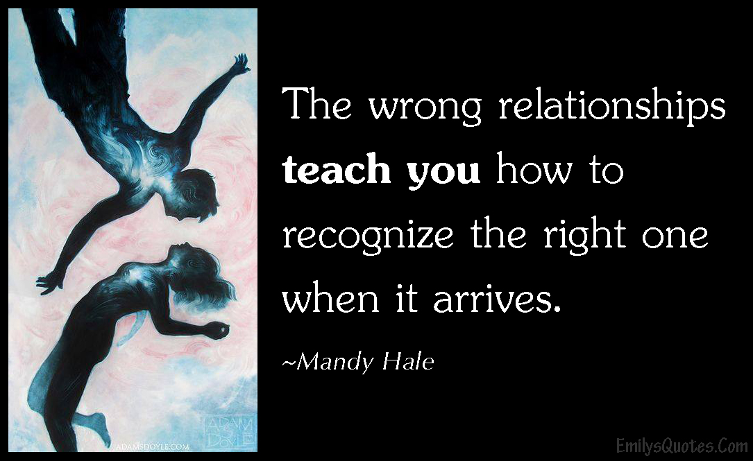 EmilysQuotes.Com - wrong, relationship, teach, recognize, right, arrive, understanding, Mandy Hale