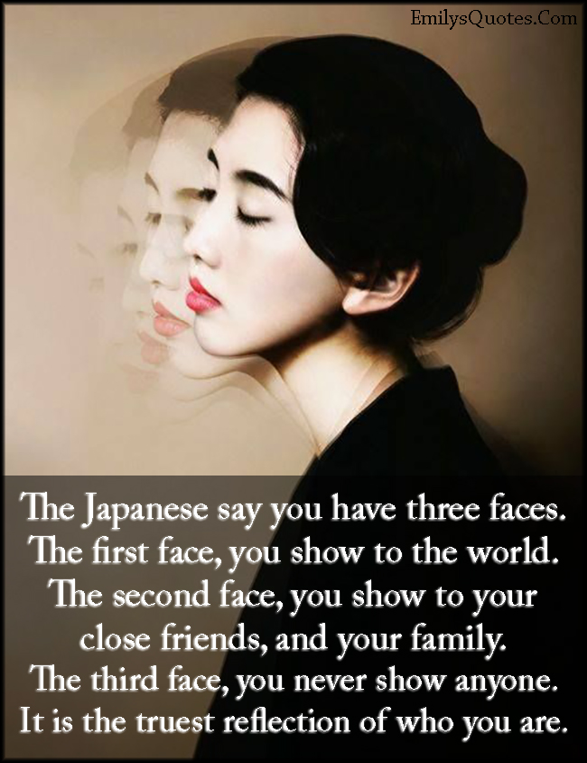 EmilysQuotes.Com - Japanese, three faces, world, friends, family, show, hide, truest, reflection, trust, be yourself, unknown