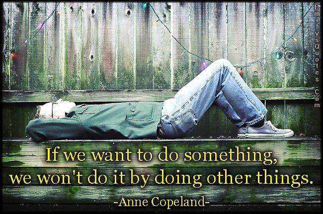 EmilysQuotes.Com - advice, attitude, do something, other things, inspirational, mistake, procrastination, Anne Copeland