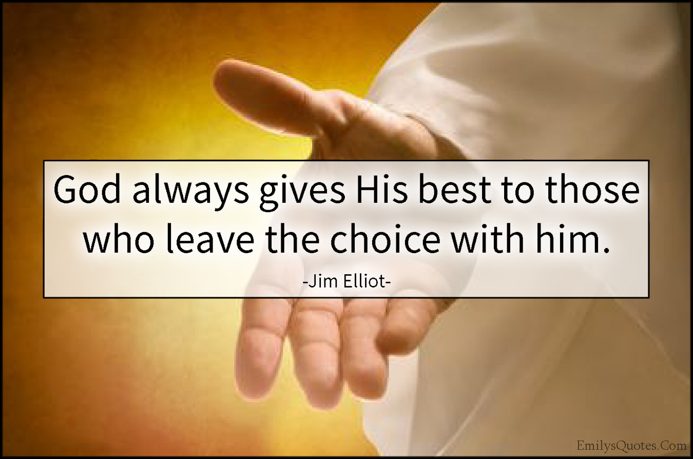 The Choice Quotes God Always Gives His Best To Those Who Leave The Choice With Him