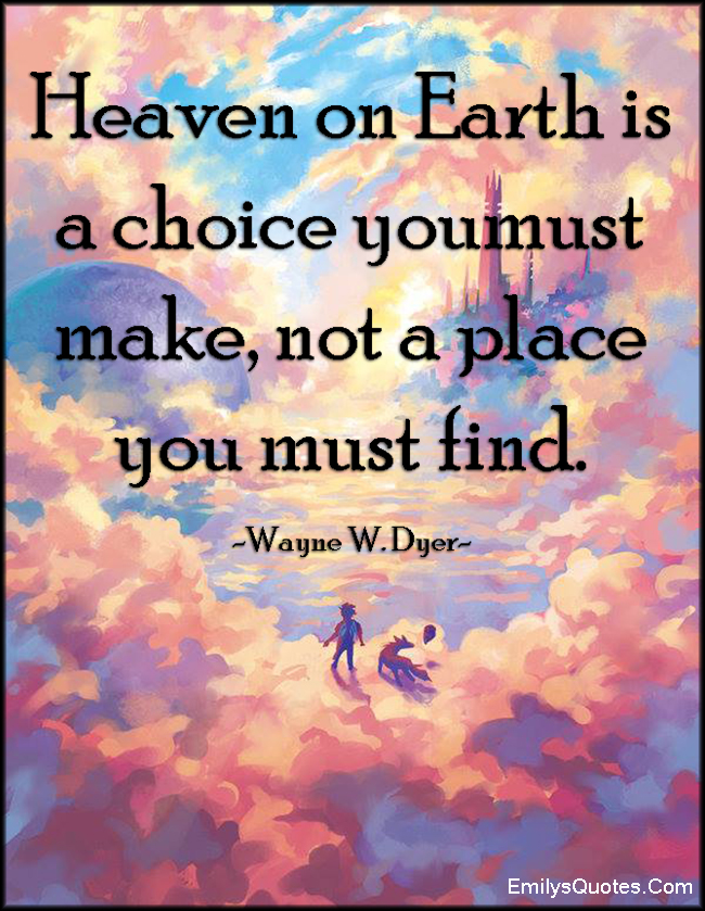 EmilysQuotes.Com - amazing, great, choice, heaven, earth, place, find, inspirational, Wayne W. Dyer