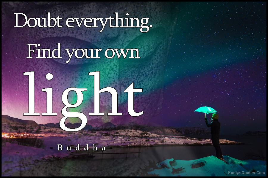 EmilysQuotes.Com - amazing, great, inspirational, advice, wisdom, doubt, find, own light, Buddha