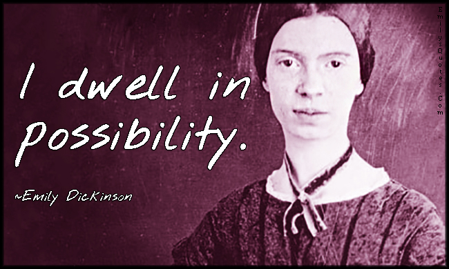 EmilysQuotes.Com - amazing, great, inspirational, dwell, possibility, Emily Dickinson