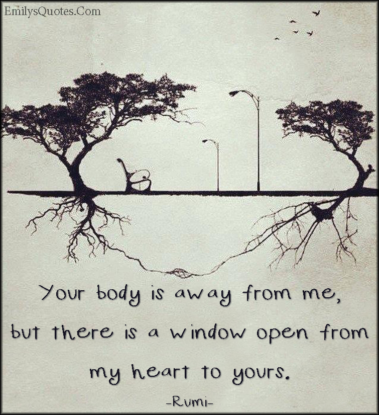 EmilysQuotes.Com - amazing, great, inspirational, feelings, body, away, window, open, heart, Rumi