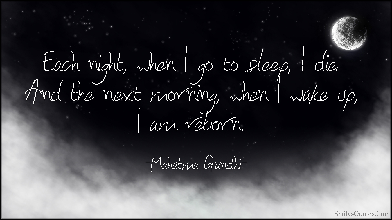 EmilysQuotes.Com - amazing, great, inspirational, wisdom, life, death, reborn, rebirth, night, sleep, morning, wake up, Mahatma Gandhi