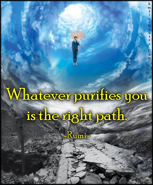 EmilysQuotes.Com - amazing, great, inspirational, wisdom, purifies, right path, Rumi