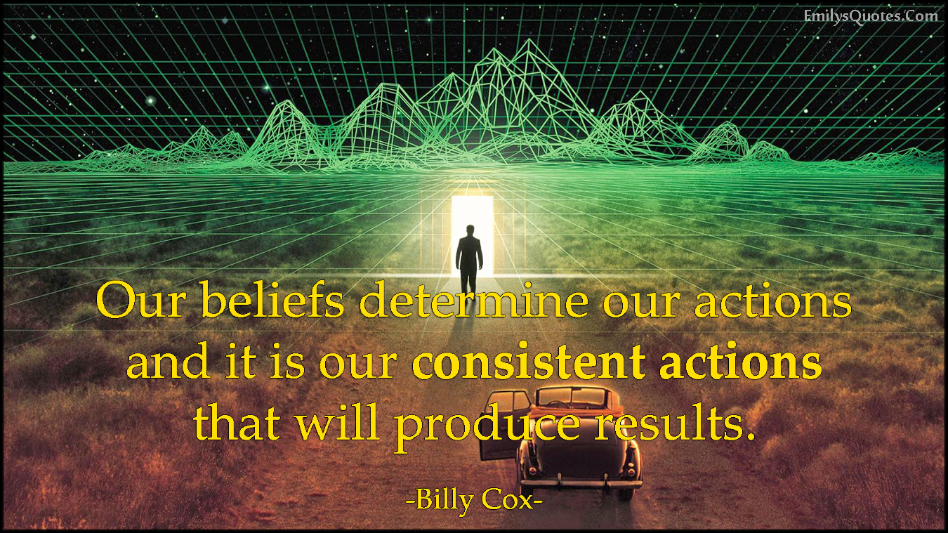 EmilysQuotes.Com - beliefs, determine, actions, consistent actions, motivational, inspirational, attitude, results, Billy Cox