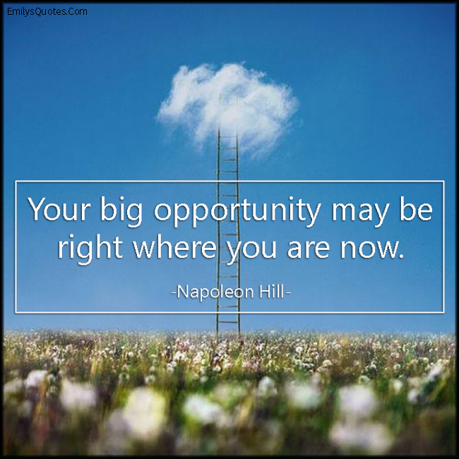 EmilysQuotes.Com - big, opportunity, inspirational, attitude, present, chance, Napoleon Hill