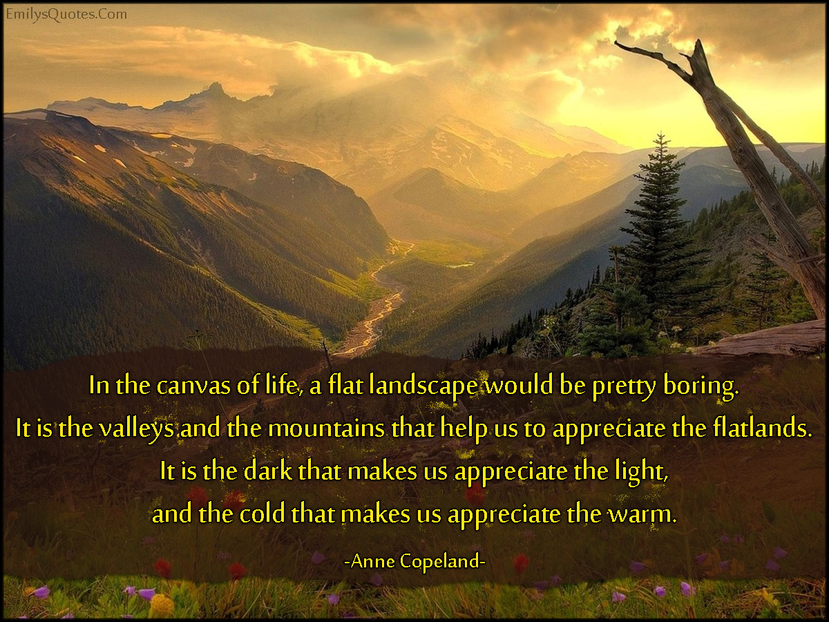 Quotes About Landscape In The Canvas Of Life A Flat Landscape Would Be Pretty Boringit