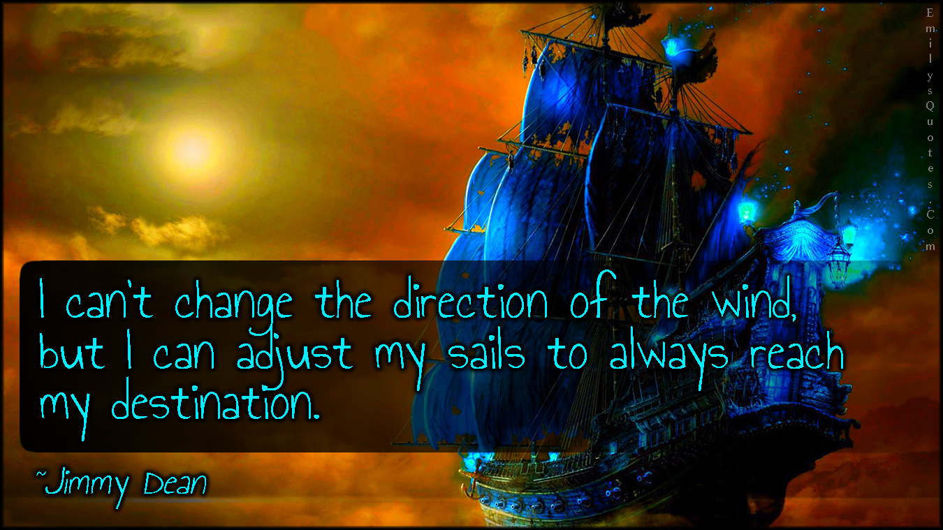 EmilysQuotes.Com - change, direction, wind, adjust, sails, destination, inspirational, amazing, great, attitude, Jimmy Dean
