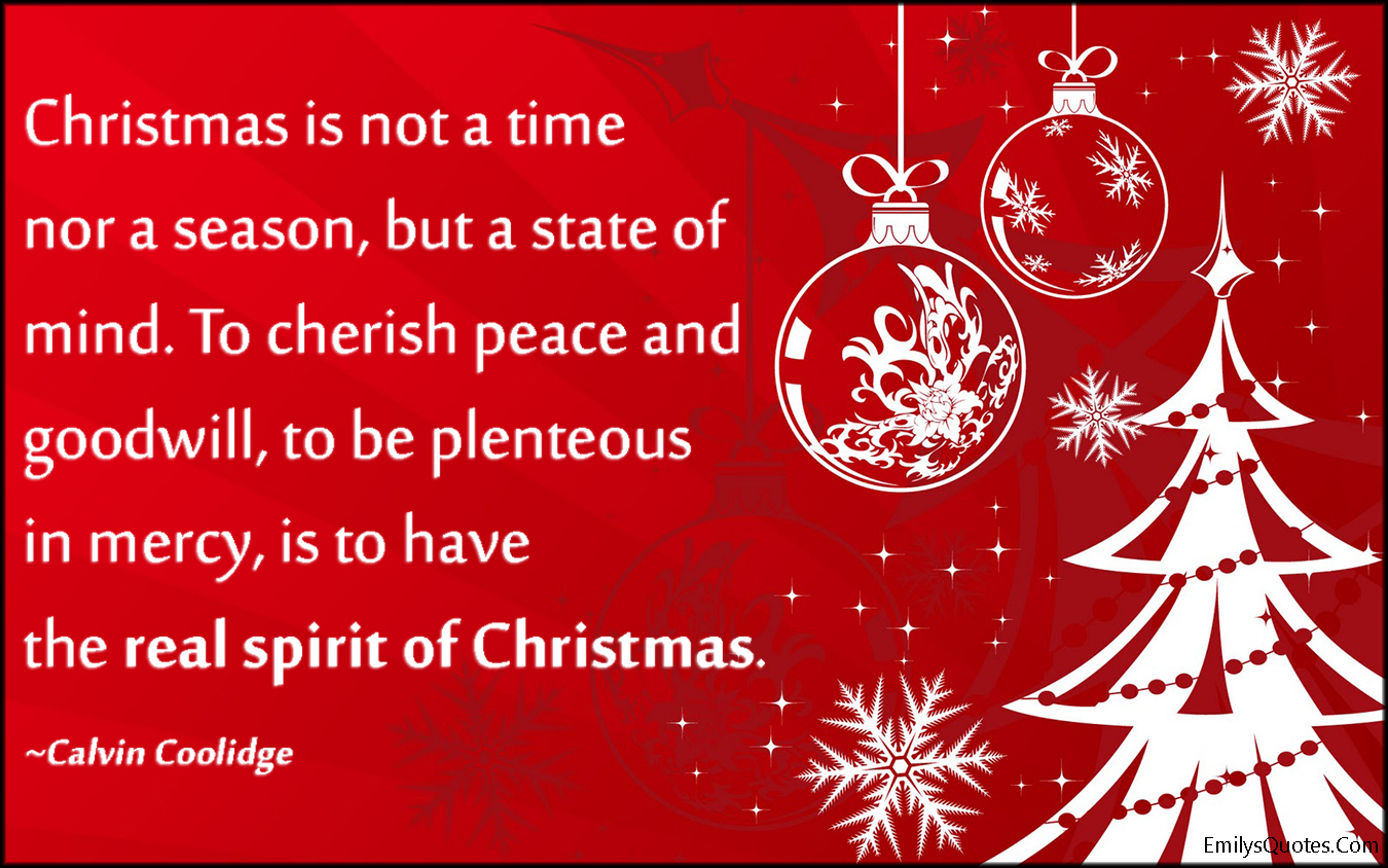 EmilysQuotes.Com - christmas, time, season, state of mind, peace, goodwill, mercy, amazing, great, inspirational, positive, feelings, being a good person, kindness, Calvin Coolidge