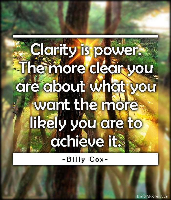 EmilysQuotes.Com - clarity, power, clear, want, need, achieve, attitude, inspirational, Billy Cox