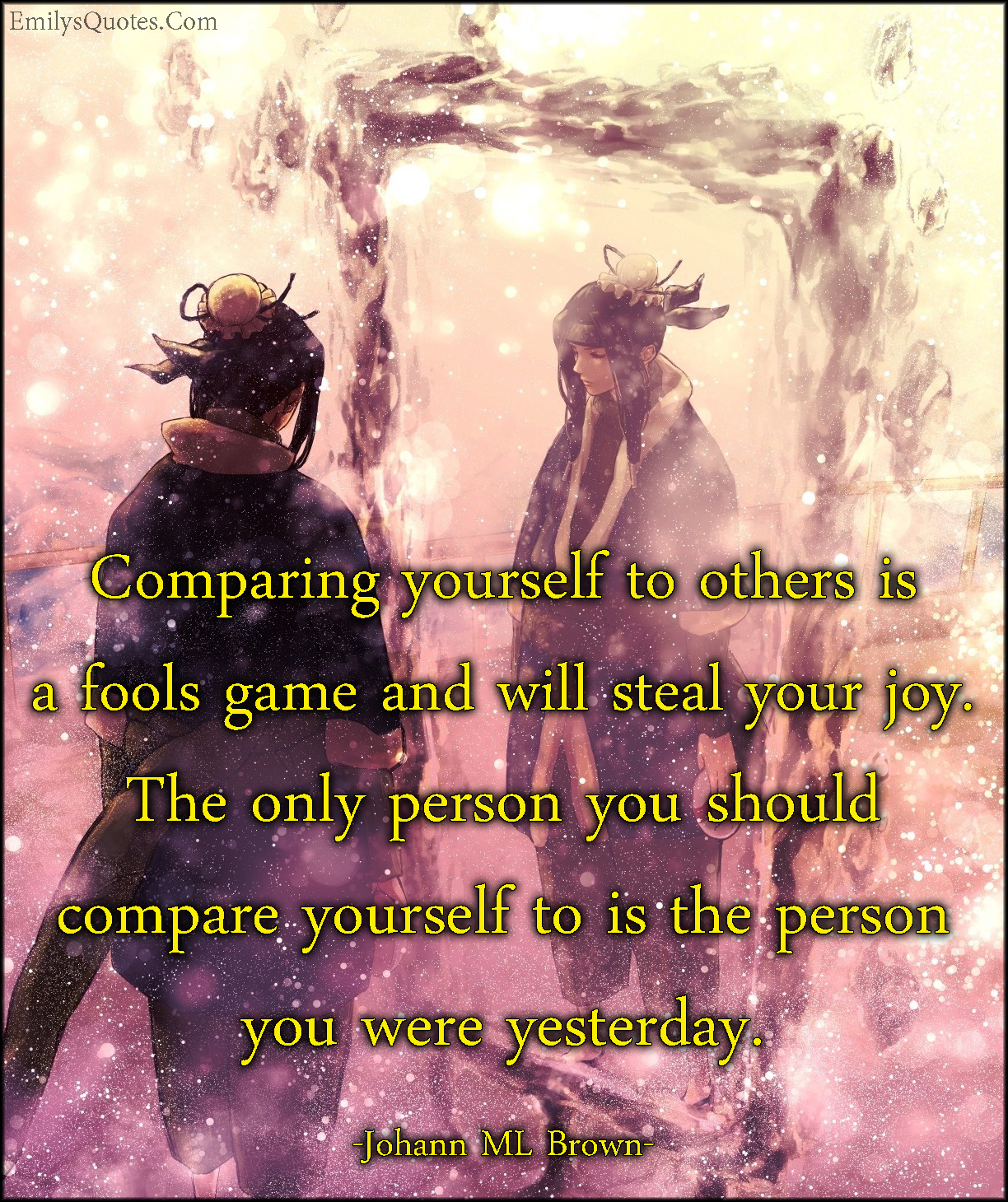 EmilysQuotes.Com - comparing, fools game, steal, joy, compare, yourself, past, yesterday, advice, consequences, inspirational, Johann ML Brown