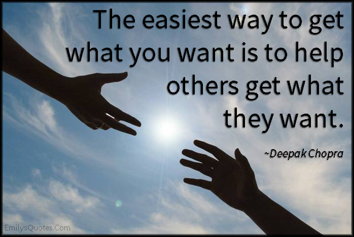 EmilysQuotes.Com - easiest way, get, want, need, help, being a good person, advice, Deepak Chopra