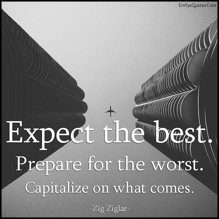 EmilysQuotes.Com - expect best, prepare, worst, capitalize, advice, Zig Ziglar