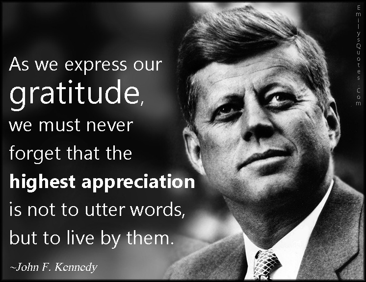 EmilysQuotes.Com - express, gratitude, forget, remember, appreciation, utter words, life, amazing, great, inspirational, John F. Kennedy